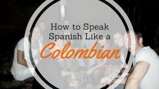 Speak Spanish like a Colombian