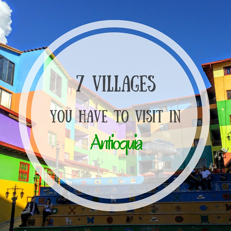 7 Villages You Have To Visit in Antioquia