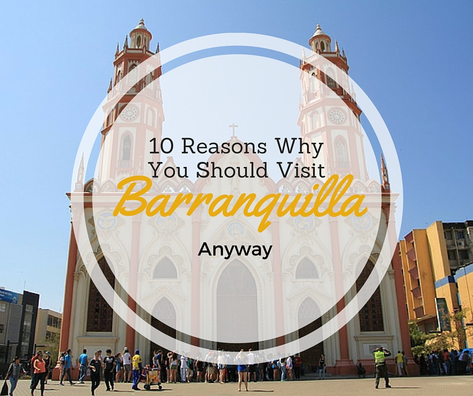 10 Reasons Why You Should Visit Barranquilla Anyway