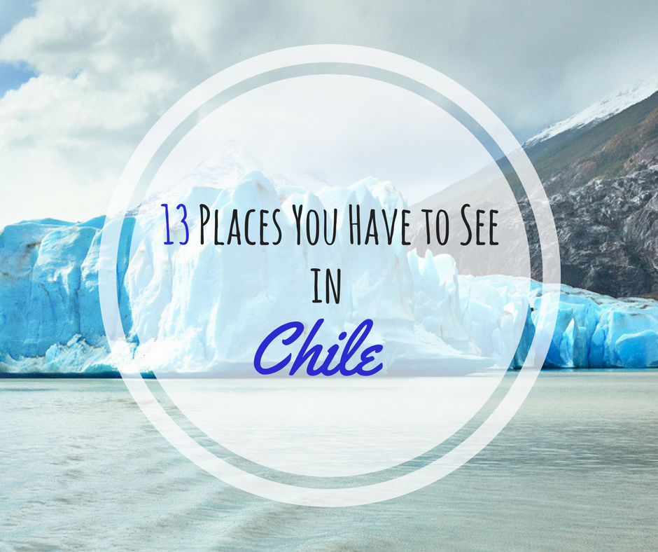 13 Places You Have to See in Chile