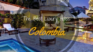 The Best Luxury Hotels in Colombia