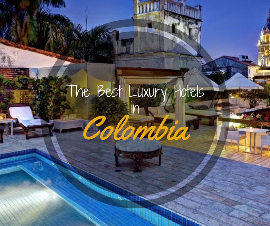 List of the Best Luxury Hotels in Colombia