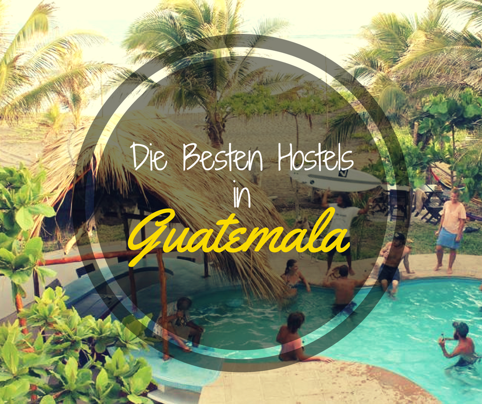 Ultimative Liste der Besten Hostels in Guatemala