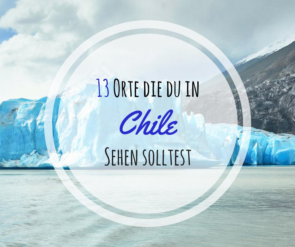 13 Orte, die man in Chile sehen sollte