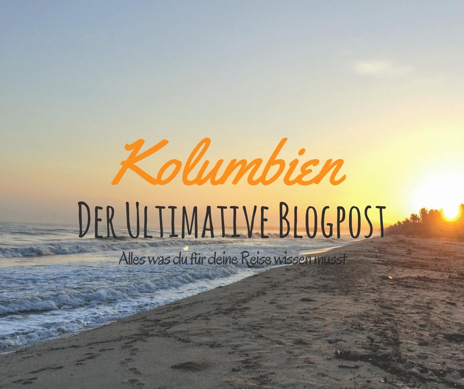 Kolumbien – Der Ultimative Blogpost für deine Reise