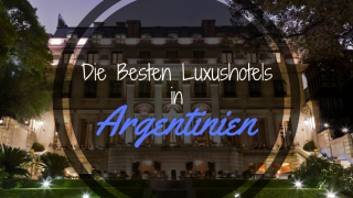 Besten Luxushotels in Argentinien