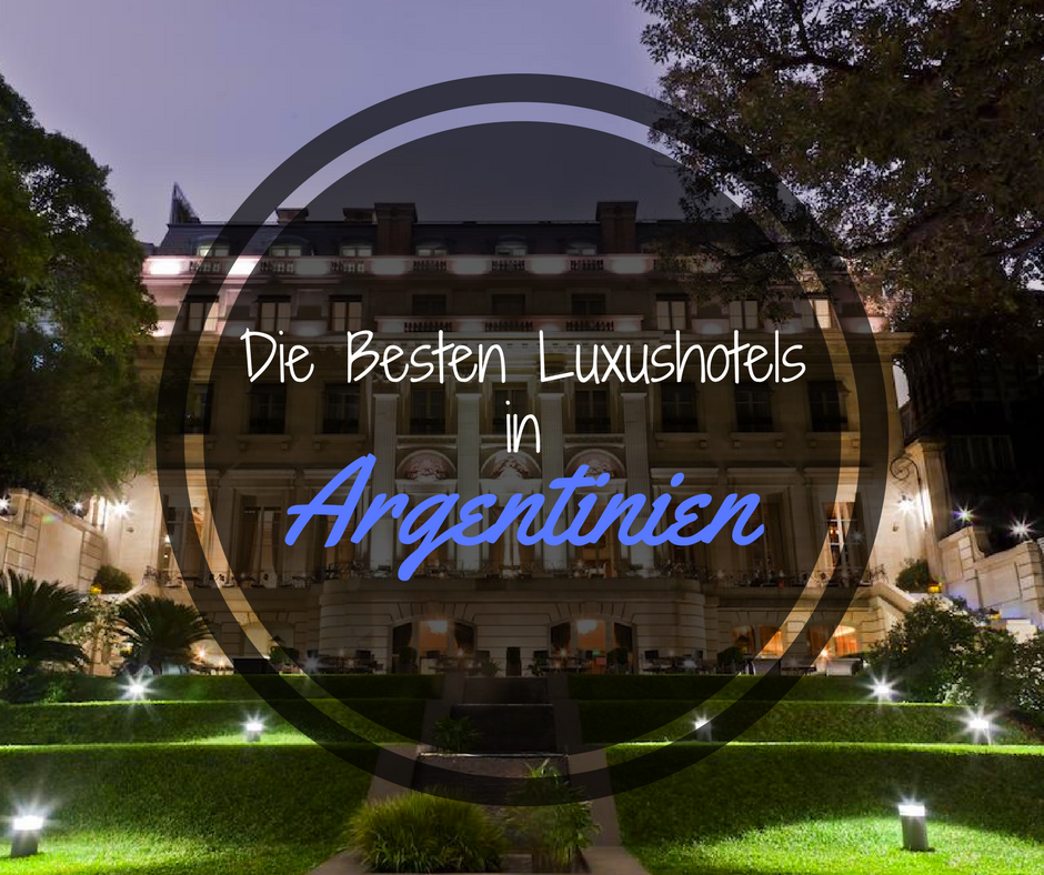 Die Besten Luxushotels in Argentinien